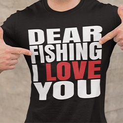 dear fishing I love you t-shirt